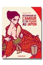 Dictionnaire de l'amour et du plaisir au japon - Les 400 mots clés de la culture érotique japonaise.