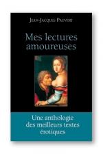 Mes lectures amoureuses - Les meilleurs textes érotiques choisis et présentés par Jean Jacques Pauvert.