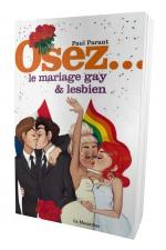 Osez le mariage gay et lesbien - Le guide du mariage pour tous. Expériences et conseils.