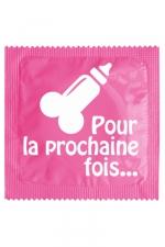 Préservatif humour - Pour La Prochaine Fois - Préservatif  Pour La Prochaine Fois , un préservatif personnalisé humoristique de qualité, fabriqué en France, marque Callvin.